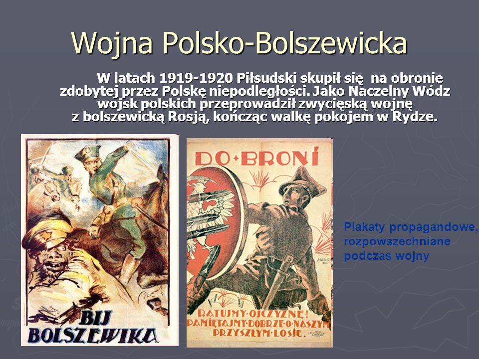 Wojna Polsko-Bolszewicka W latach 1919-1920 Piłsudski skupił się na obronie zdobytej przez Polskę niepodległości. Jako Naczelny Wódz wojsk polskich pr