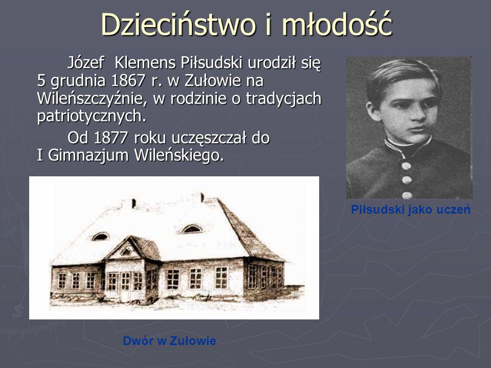 Dzieciństwo i młodość Józef Klemens Piłsudski urodził się 5 grudnia 1867 r. w Zułowie na Wileńszczyźnie, w rodzinie o tradycjach patriotycznych. Od 18