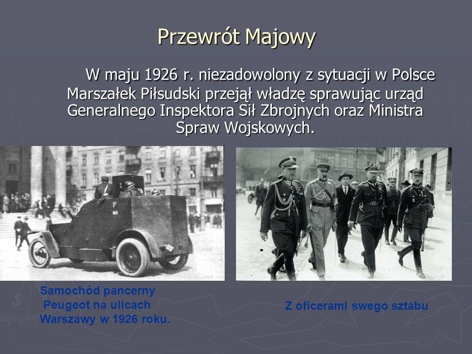 Przewrót Majowy W maju 1926 r. niezadowolony z sytuacji w Polsce Marszałek Piłsudski przejął władzę sprawując urząd Generalnego Inspektora Sił Zbrojny