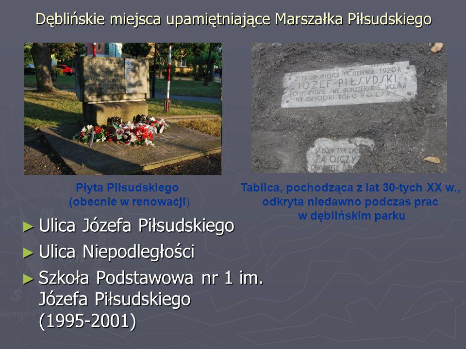 Dęblińskie miejsca upamiętniające Marszałka Piłsudskiego Ulica Józefa Piłsudskiego Ulica Józefa Piłsudskiego Ulica Niepodległości Ulica Niepodległości