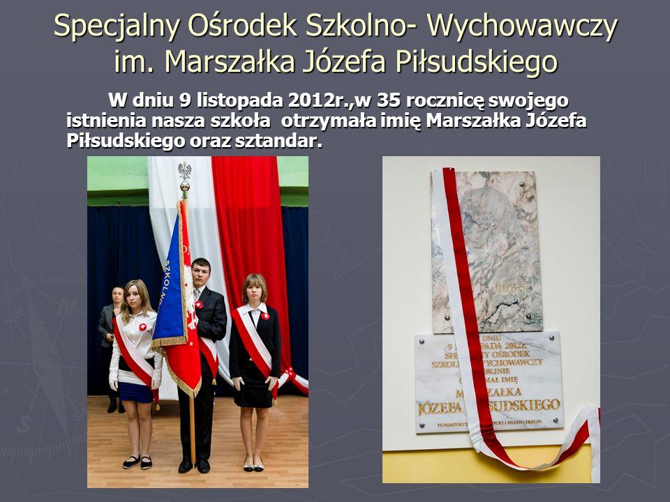 Specjalny Ośrodek Szkolno- Wychowawczy im. Marszałka Józefa Piłsudskiego W dniu 9 listopada 2012r.,w 35 rocznicę swojego istnienia nasza szkoła otrzym