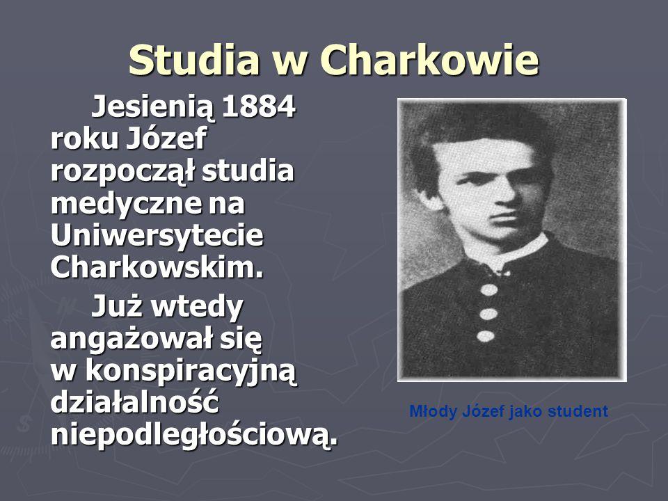 Studia w Charkowie Jesienią 1884 roku Józef rozpoczął studia medyczne na Uniwersytecie Charkowskim. Jesienią 1884 roku Józef rozpoczął studia medyczne