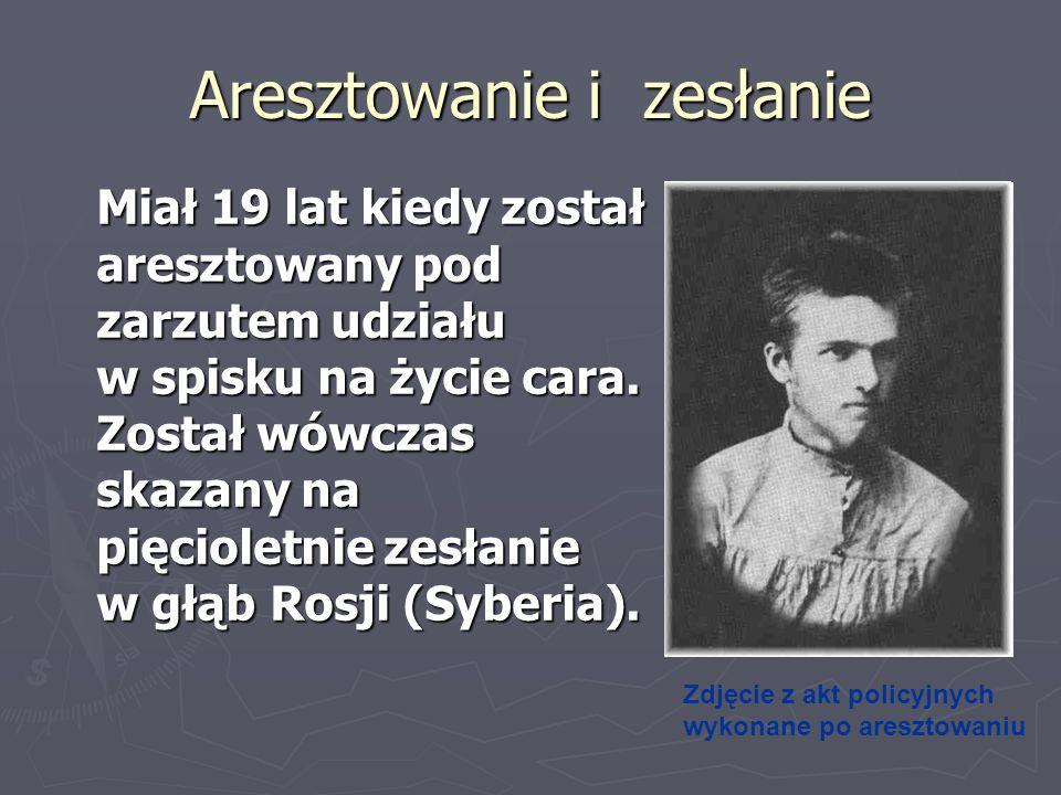 Aresztowanie i zesłanie Miał 19 lat kiedy został aresztowany pod zarzutem udziału w spisku na życie cara. Został wówczas skazany na pięcioletnie zesła