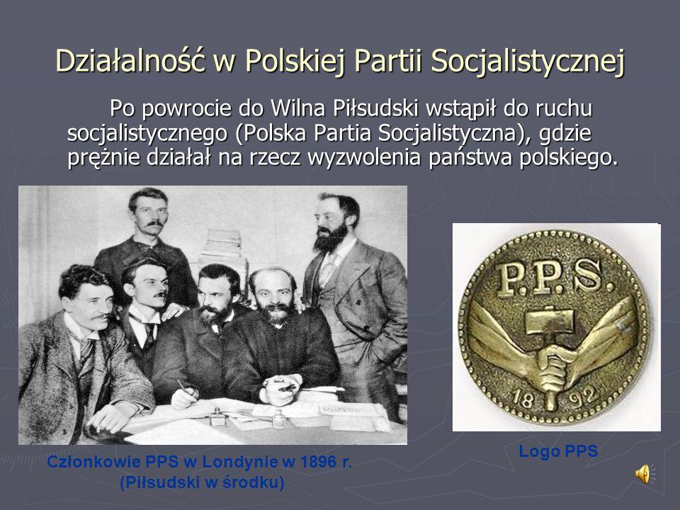Logo PPS Członkowie PPS w Londynie w 1896 r. (Piłsudski w środku) Po powrocie do Wilna Piłsudski wstąpił do ruchu socjalistycznego (Polska Partia Socj