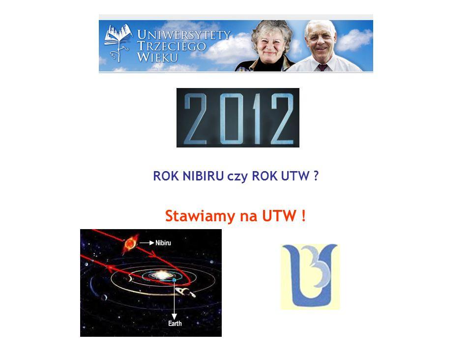 ROK NIBIRU czy ROK UTW ? Stawiamy na UTW !