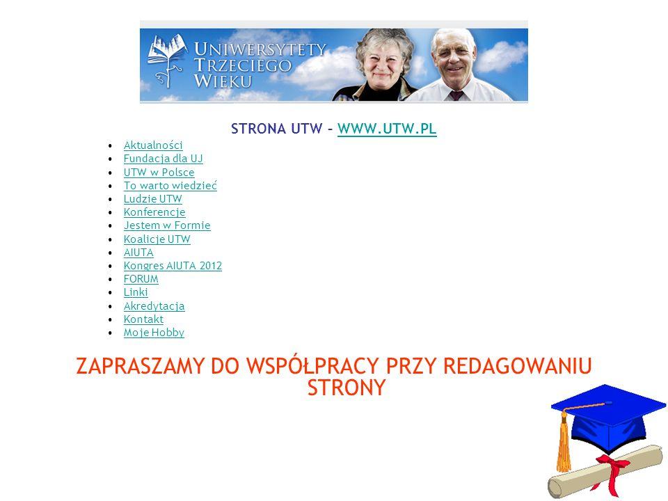 STRONA UTW – WWW.UTW.PL Aktualności Fundacja dla UJ UTW w Polsce To warto wiedzieć Ludzie UTW Konferencje Jestem w Formie Koalicje UTW AIUTA Kongres A