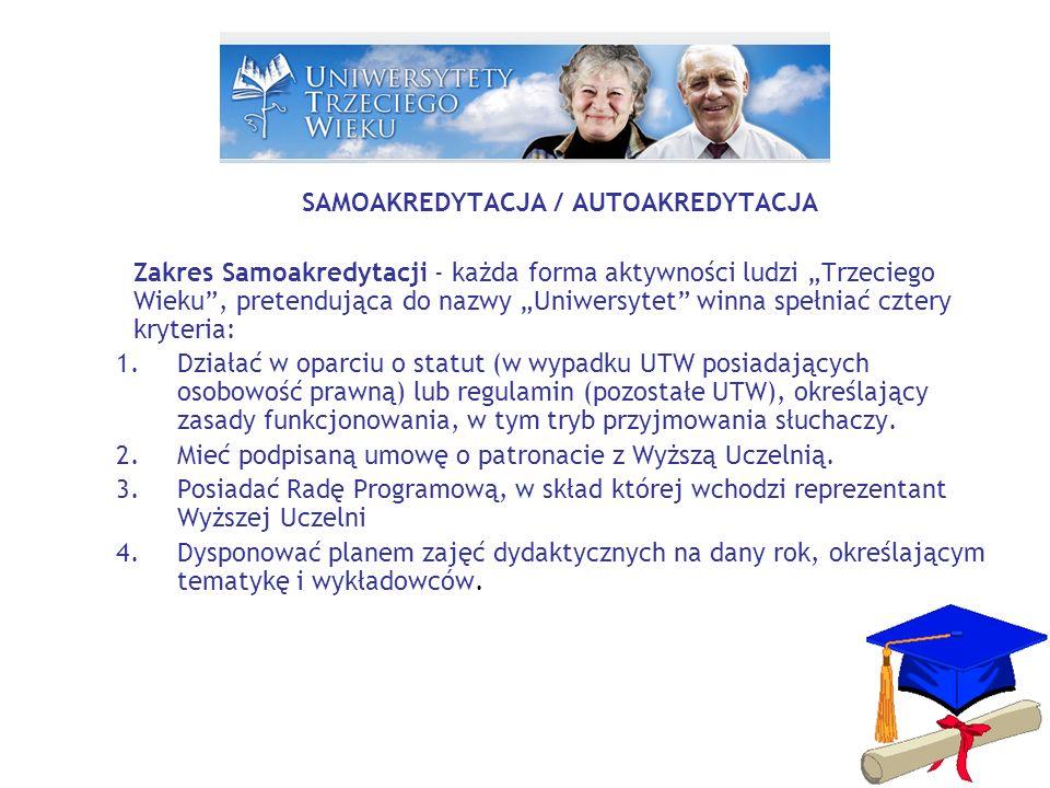 SAMOAKREDYTACJA / AUTOAKREDYTACJA Zakres Samoakredytacji - każda forma aktywności ludzi Trzeciego Wieku, pretendująca do nazwy Uniwersytet winna spełniać cztery kryteria: 1.Działać w oparciu o statut (w wypadku UTW posiadających osobowość prawną) lub regulamin (pozostałe UTW), określający zasady funkcjonowania, w tym tryb przyjmowania słuchaczy.