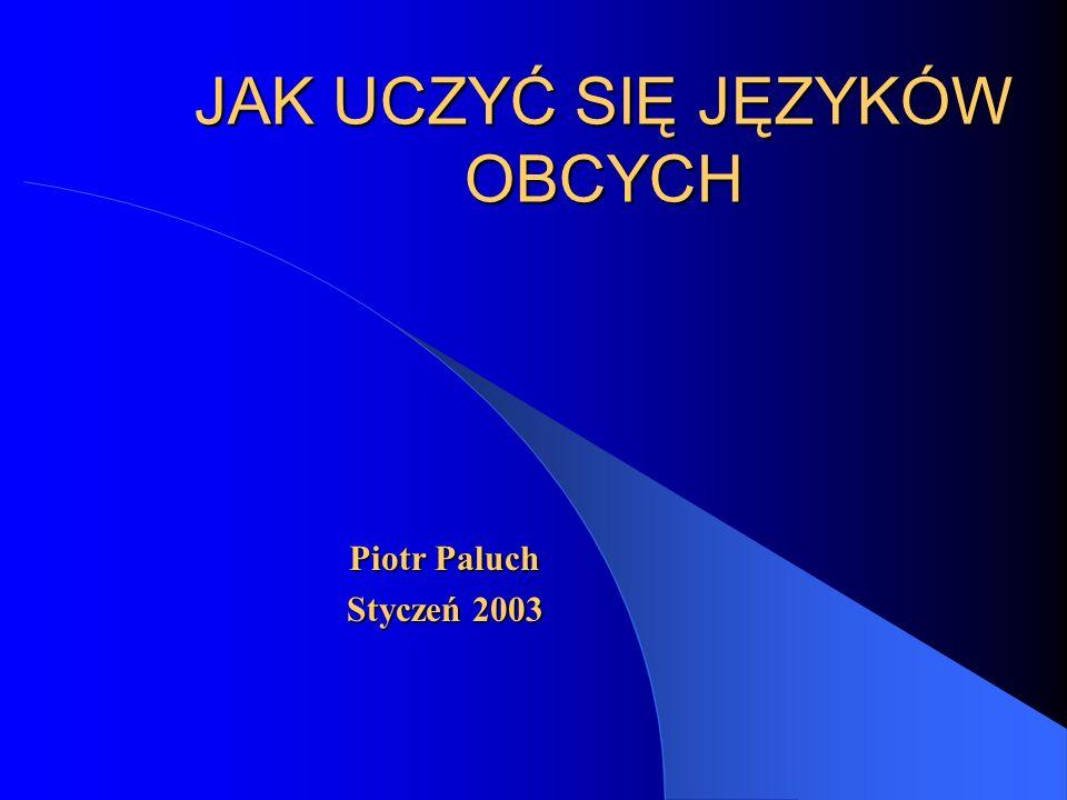 JAK UCZYĆ SIĘ JĘZYKÓW OBCYCH Piotr Paluch Styczeń 2003