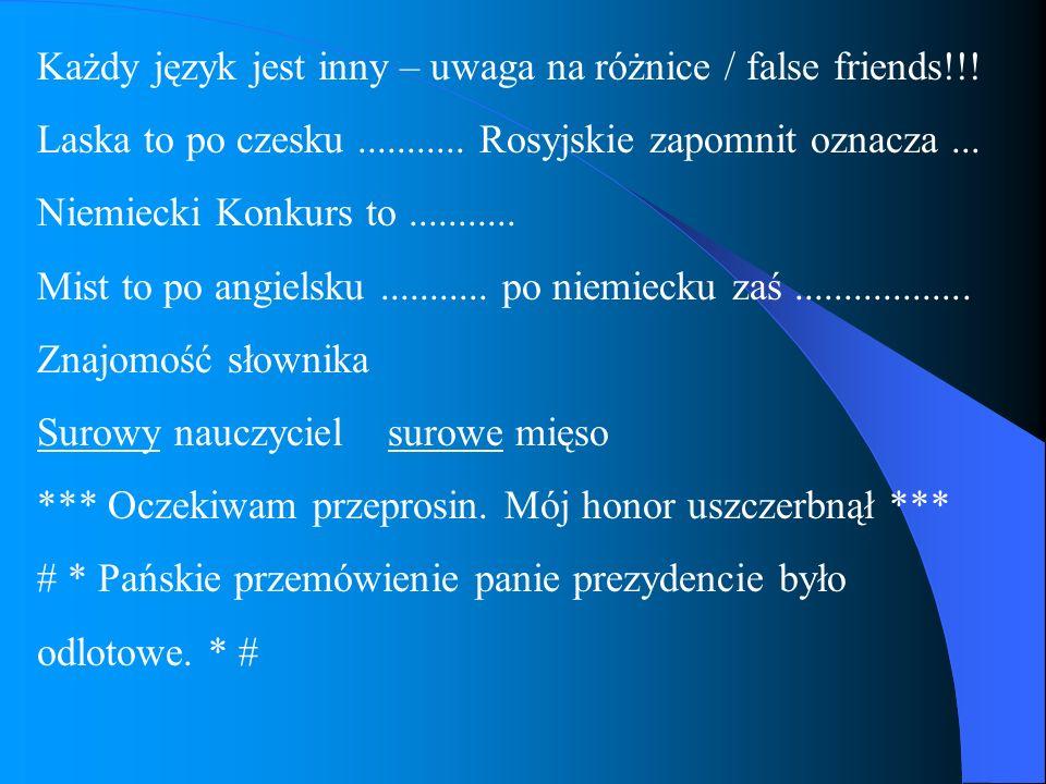 Każdy język jest inny – uwaga na różnice / false friends!!! Laska to po czesku........... Rosyjskie zapomnit oznacza... Niemiecki Konkurs to..........