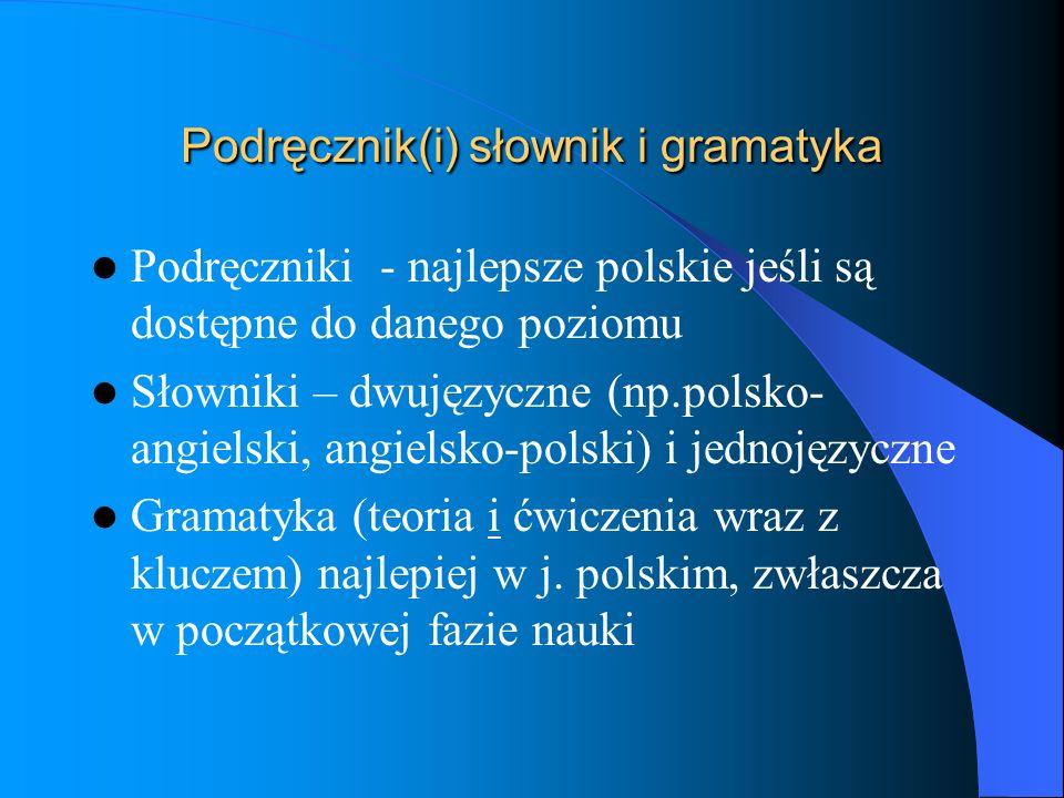 Podręcznik(i) słownik i gramatyka Podręczniki - najlepsze polskie jeśli są dostępne do danego poziomu Słowniki – dwujęzyczne (np.polsko- angielski, an