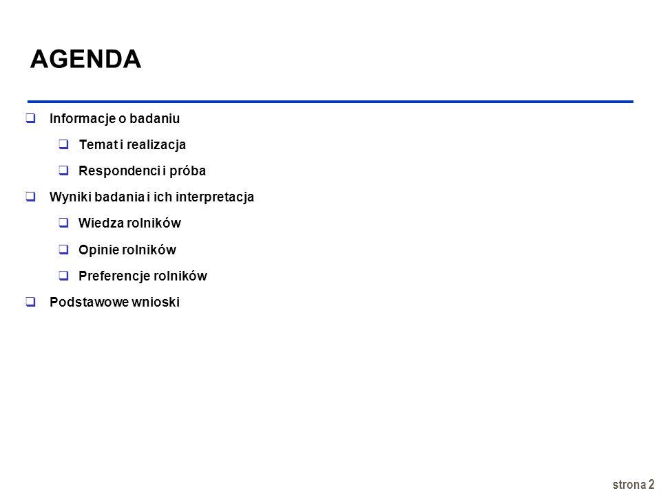 strona 2 AGENDA Informacje o badaniu Temat i realizacja Respondenci i próba Wyniki badania i ich interpretacja Wiedza rolników Opinie rolników Prefere