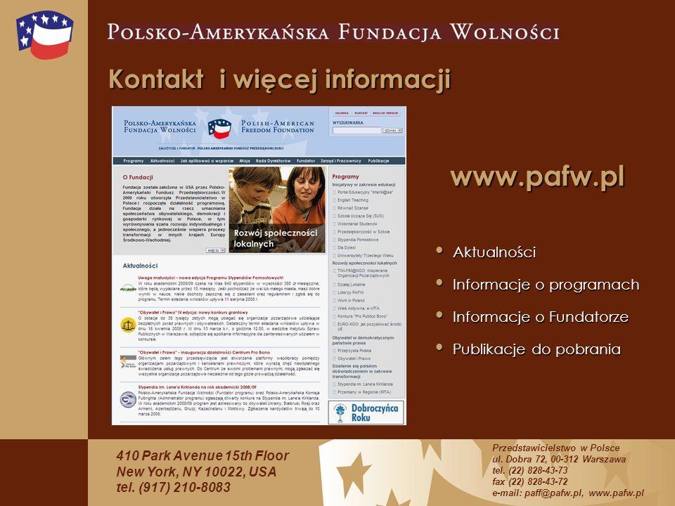 Kontakt i więcej informacji www.pafw.pl Aktualności Aktualności Informacje o programach Informacje o programach Informacje o Fundatorze Informacje o Fundatorze Publikacje do pobrania Publikacje do pobrania 410 Park Avenue 15th Floor New York, NY 10022, USA tel.