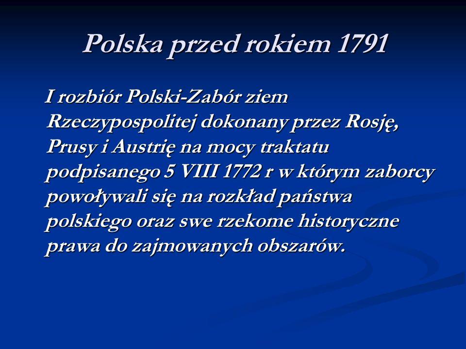 Polska przed rokiem 1791 I rozbiór Polski-Zabór ziem Rzeczypospolitej dokonany przez Rosję, Prusy i Austrię na mocy traktatu podpisanego 5 VIII 1772 r