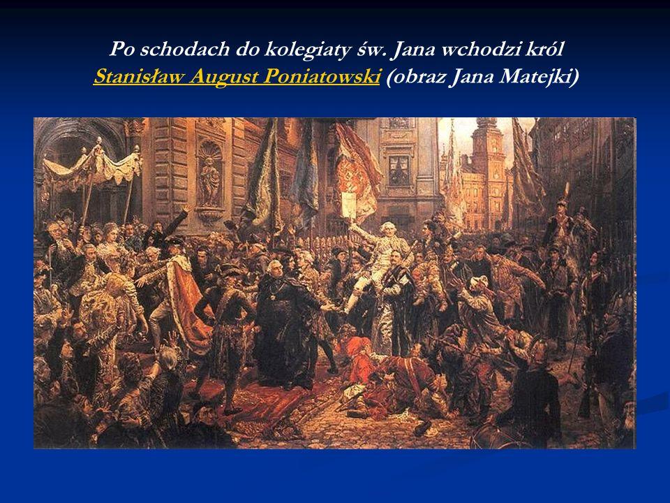 Po schodach do kolegiaty św. Jana wchodzi król Stanisław August Poniatowski (obraz Jana Matejki) Stanisław August Poniatowski