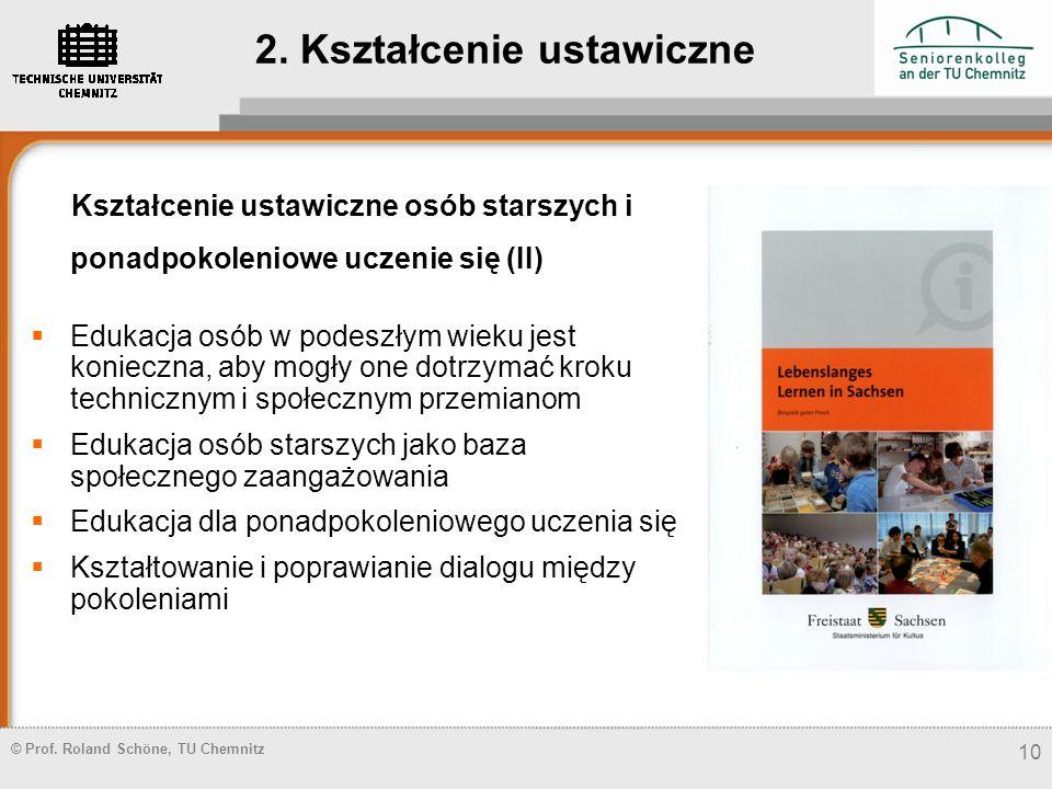 © Prof. Roland Schöne, TU Chemnitz 10 Kształcenie ustawiczne osób starszych i ponadpokoleniowe uczenie się (II) Edukacja osób w podeszłym wieku jest k