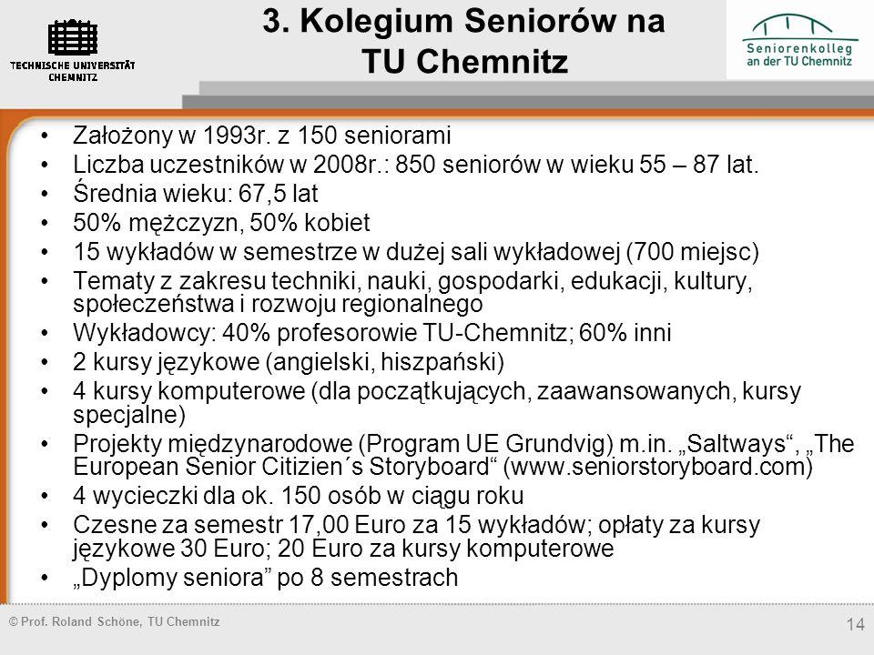 © Prof. Roland Schöne, TU Chemnitz 14 Założony w 1993r. z 150 seniorami Liczba uczestników w 2008r.: 850 seniorów w wieku 55 – 87 lat. Średnia wieku: