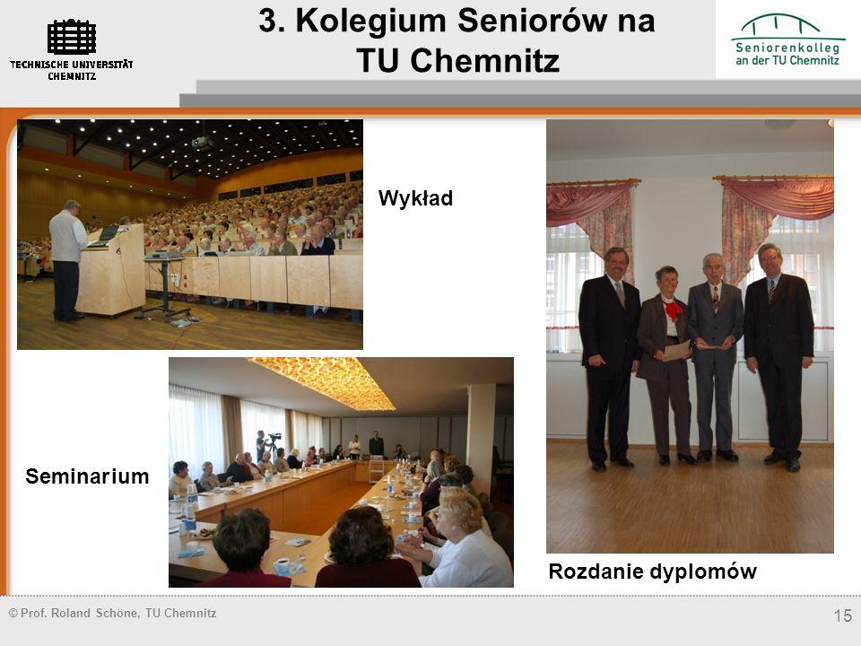 © Prof. Roland Schöne, TU Chemnitz 15 3. Kolegium Seniorów na TU Chemnitz Wykład Seminarium Rozdanie dyplomów