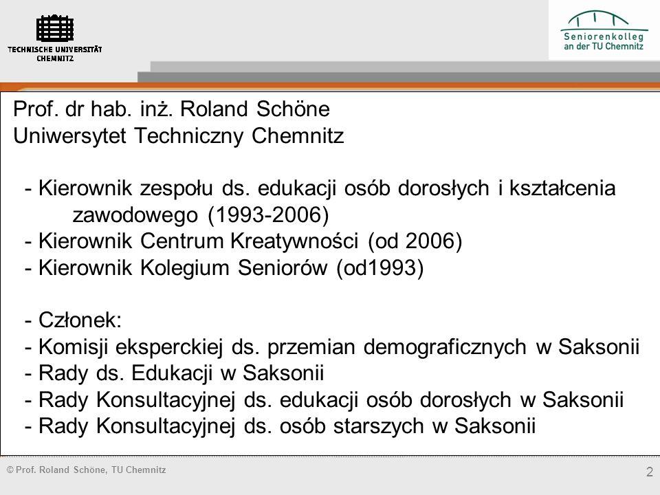 © Prof. Roland Schöne, TU Chemnitz 2 Prof. dr hab. inż. Roland Schöne Uniwersytet Techniczny Chemnitz - Kierownik zespołu ds. edukacji osób dorosłych