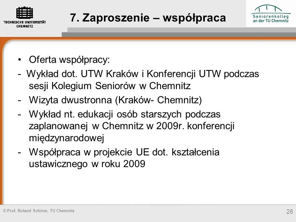 © Prof. Roland Schöne, TU Chemnitz 7. Zaproszenie – współpraca Oferta współpracy: - Wykład dot. UTW Kraków i Konferencji UTW podczas sesji Kolegium Se