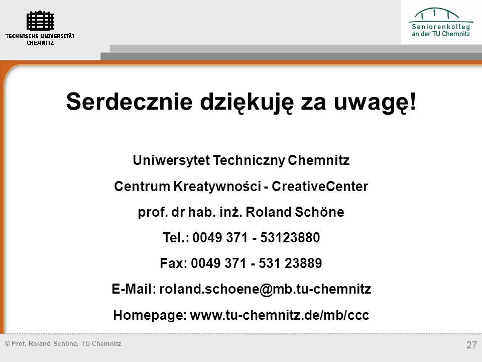 © Prof. Roland Schöne, TU Chemnitz 27 Serdecznie dziękuję za uwagę! Uniwersytet Techniczny Chemnitz Centrum Kreatywności - CreativeCenter prof. dr hab