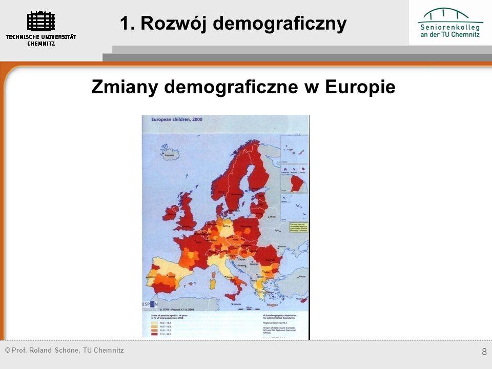 © Prof. Roland Schöne, TU Chemnitz 8 Zmiany demograficzne w Europie 1. Rozwój demograficzny