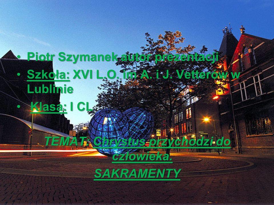 Piotr Szymanek autor prezentacjiPiotr Szymanek autor prezentacji Szkoła: XVI L.O. im A. i J. Vetterów w LublinieSzkoła: XVI L.O. im A. i J. Vetterów w