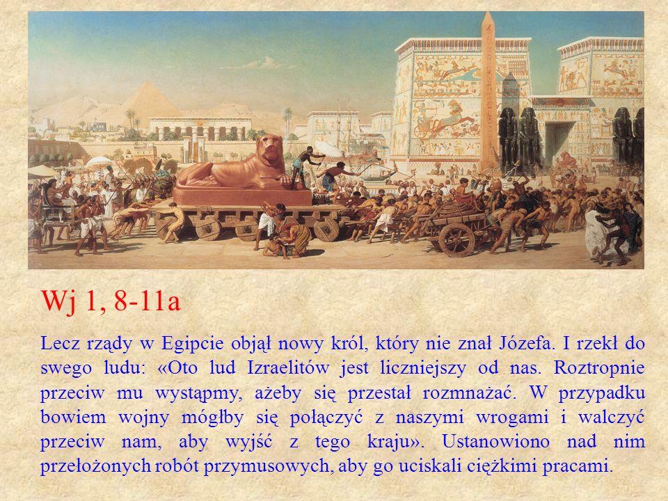 Wj 1, 8-11a Lecz rządy w Egipcie objął nowy król, który nie znał Józefa. I rzekł do swego ludu: «Oto lud Izraelitów jest liczniejszy od nas. Roztropni