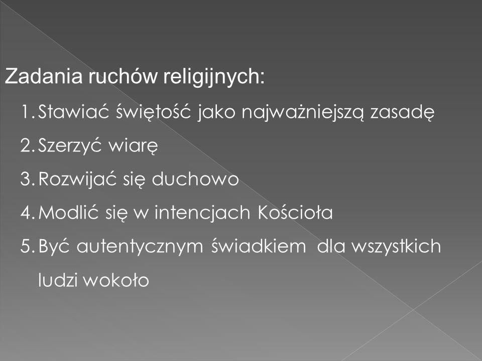 1.Stawiać świętość jako najważniejszą zasadę 2.Szerzyć wiarę 3.Rozwijać się duchowo 4.Modlić się w intencjach Kościoła 5.Być autentycznym świadkiem dl