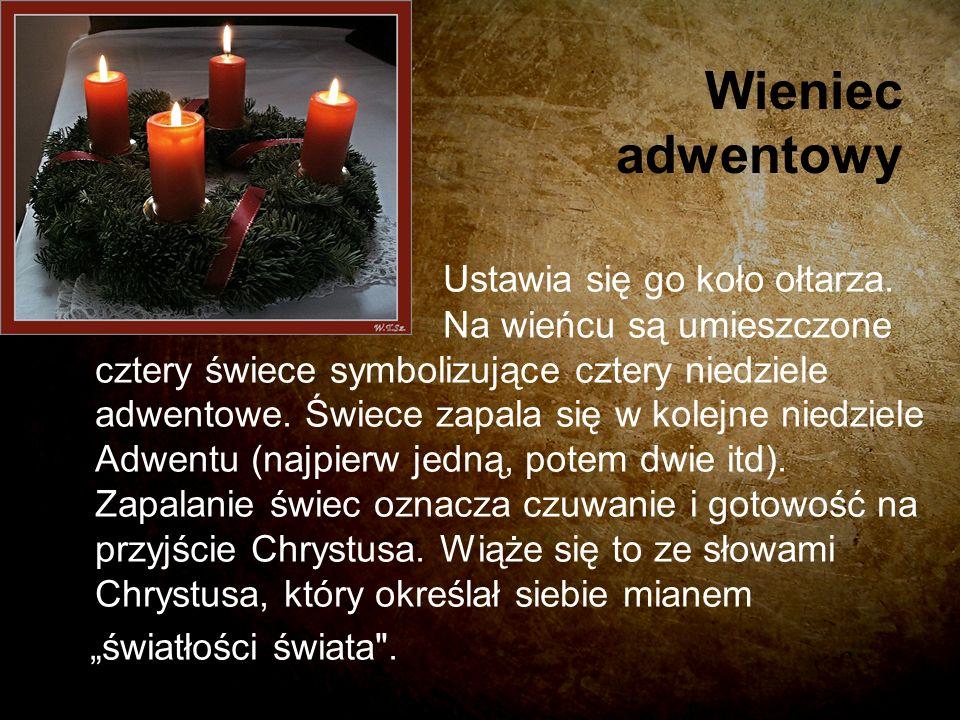Wieniec adwentowy Ustawia się go koło ołtarza. Na wieńcu są umieszczone cztery świece symbolizujące cztery niedziele adwentowe. Świece zapala się w ko