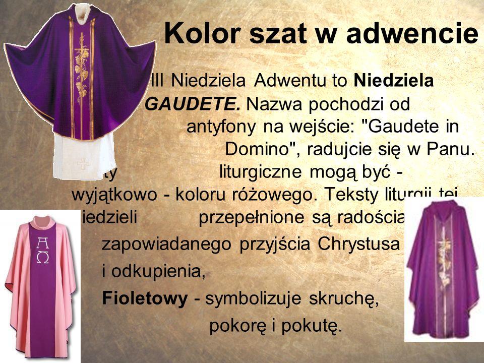 Kolor szat w adwencie III Niedziela Adwentu to Niedziela GAUDETE. Nazwa pochodzi od antyfony na wejście: