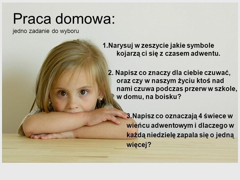 Praca domowa: jedno zadanie do wyboru 1.Narysuj w zeszycie jakie symbole kojarzą ci się z czasem adwentu. 2. Napisz co znaczy dla ciebie czuwać, oraz