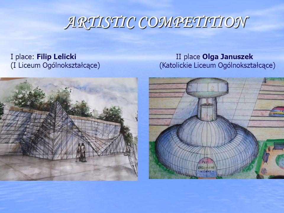 ARTISTIC COMPETITION I place: Filip Lelicki II place Olga Januszek (I Liceum Ogólnokształcące) (Katolickie Liceum Ogólnokształcące)