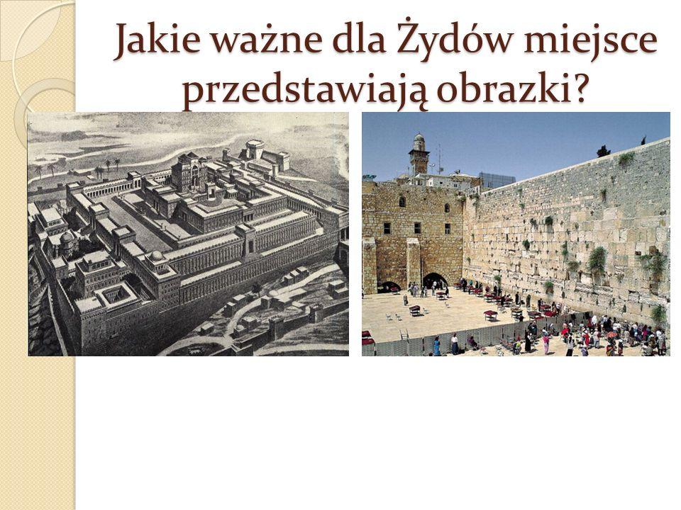 Jakie ważne dla Żydów miejsce przedstawiają obrazki?