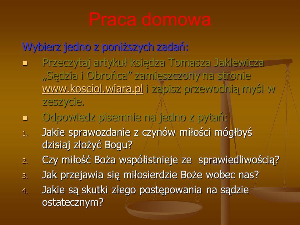 Wybierz jedno z poniższych zadań: Przeczytaj artykuł księdza Tomasza Jaklewicza Sędzia i Obrońca zamieszczony na stronie www.kosciol.wiara.pl i zapisz