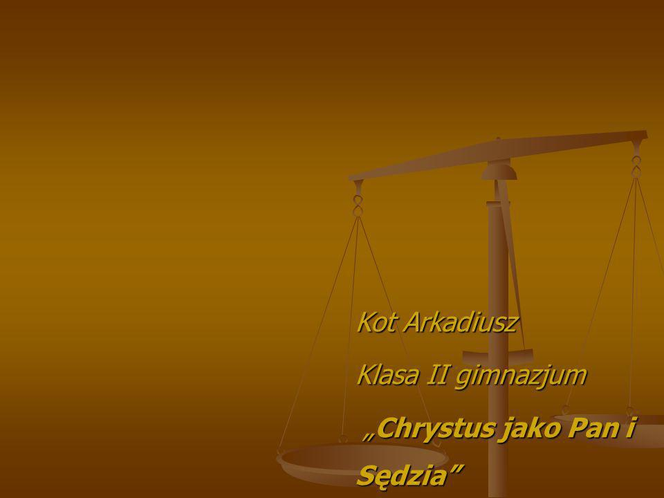 Kot Arkadiusz Klasa II gimnazjum Chrystus jako Pan i Sędzia Chrystus jako Pan i Sędzia