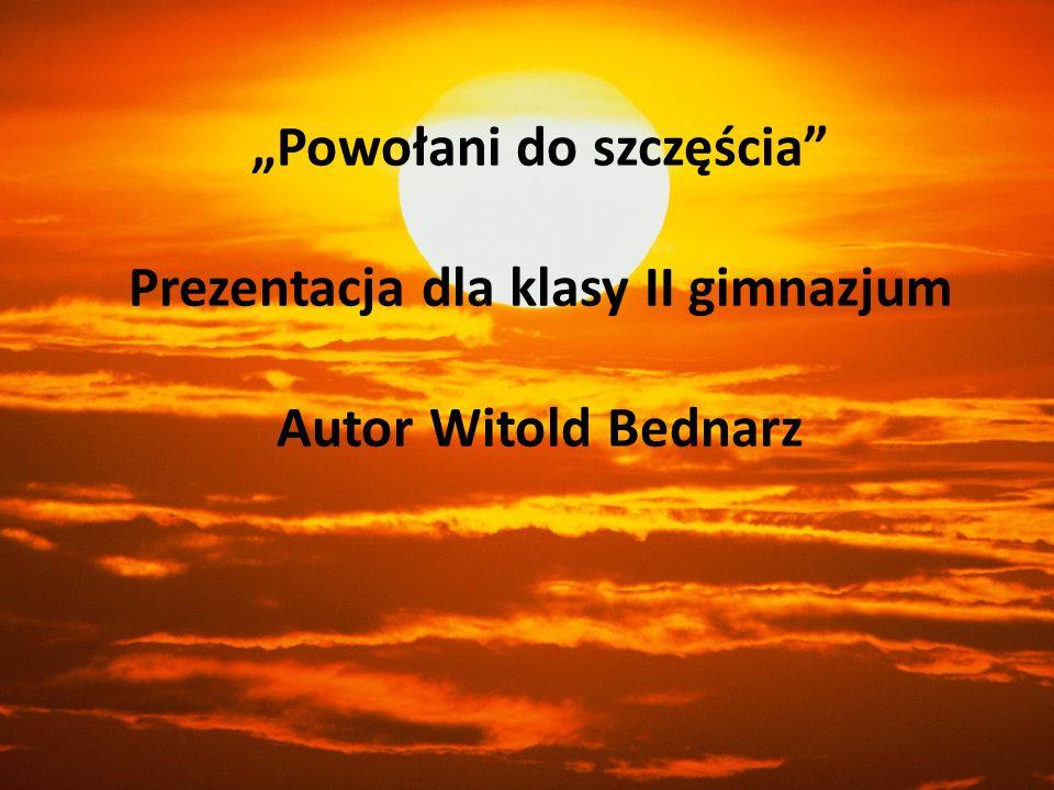 Powołani do szczęścia Prezentacja dla klasy II gimnazjum Autor Witold Bednarz