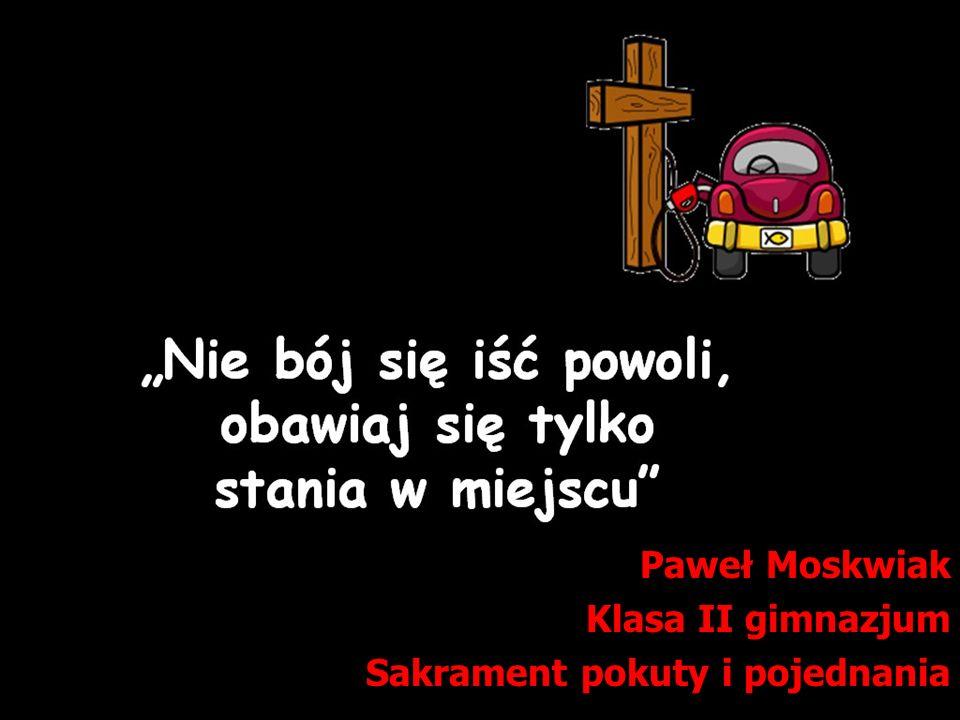 Paweł Moskwiak Klasa II gimnazjum Sakrament pokuty i pojednania