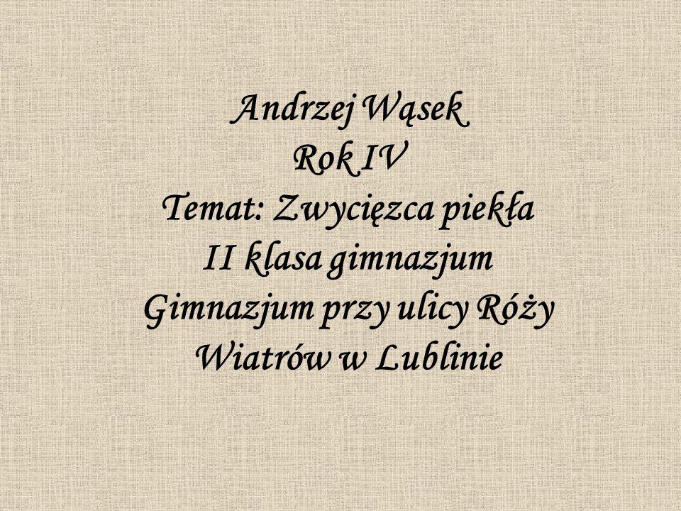 Andrzej Wąsek Rok IV Temat: Zwycięzca piekła II klasa gimnazjum Gimnazjum przy ulicy Róży Wiatrów w Lublinie