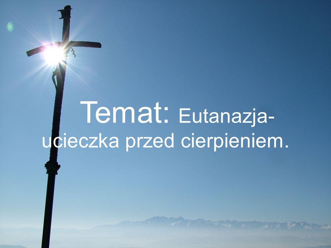 Jan Paweł II Evangelium vitae: Przez eutanazję w ścisłym i właściwym sensie należy rozumieć czyn lub zaniedbanie, które ze swej natury lub w intencji działającego powoduje śmierć w celu usunięcia wszelkiego cierpienia [EV 65].