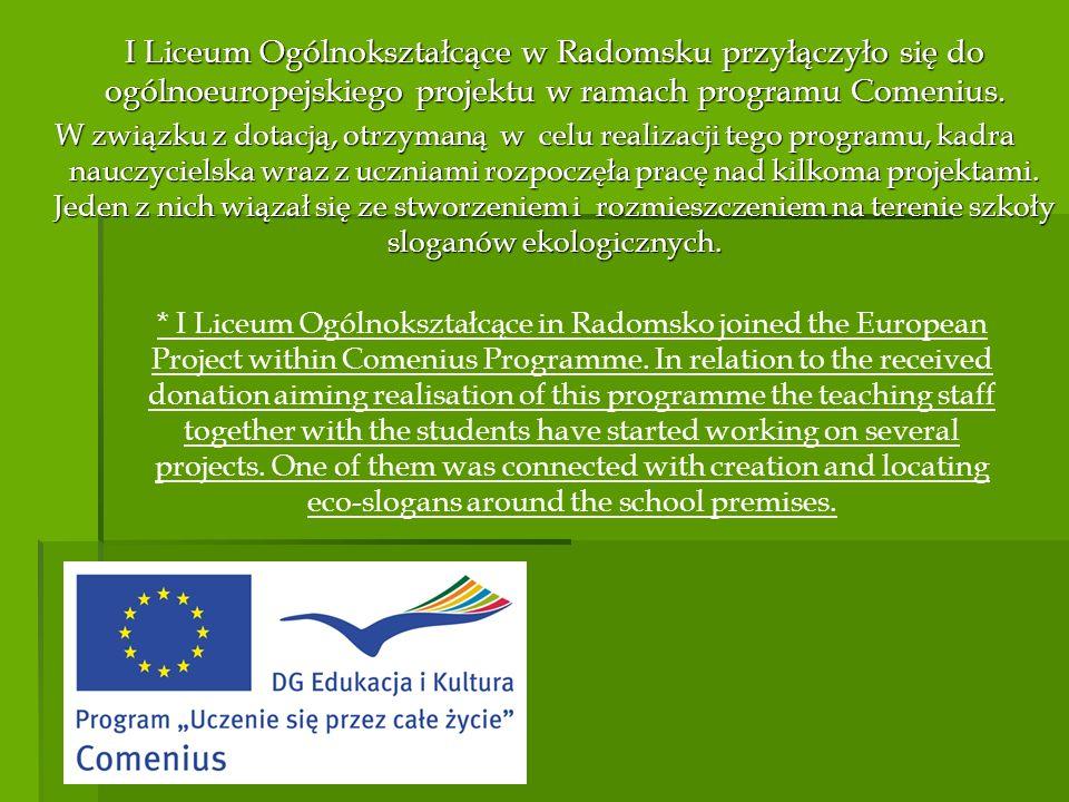I Liceum Ogólnokształcące w Radomsku przyłączyło się do ogólnoeuropejskiego projektu w ramach programu Comenius. W związku z dotacją, otrzymaną w celu