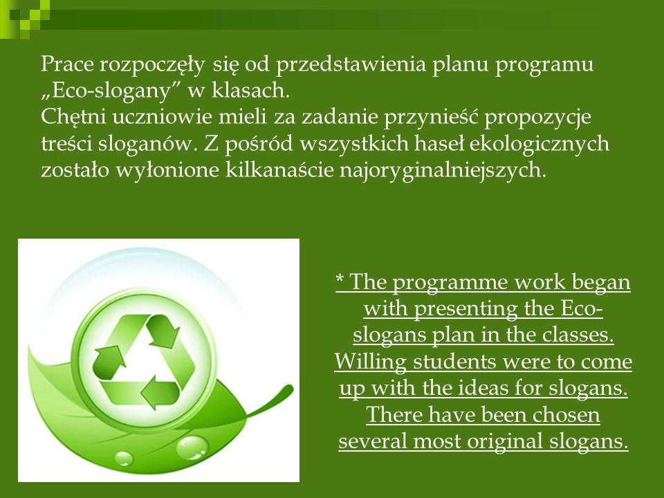 Prace rozpoczęły się od przedstawienia planu programu Eco-slogany w klasach. Chętni uczniowie mieli za zadanie przynieść propozycje treści sloganów. Z