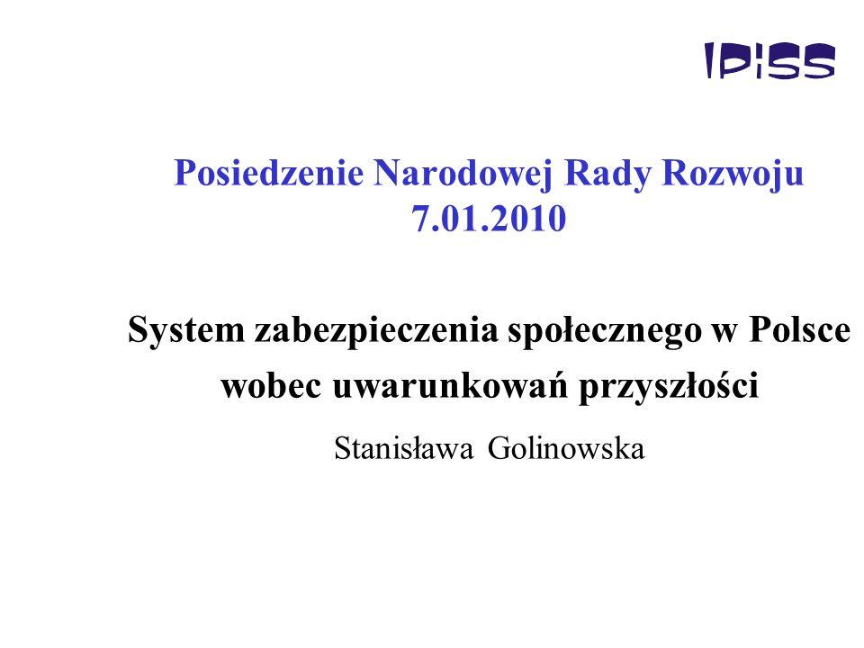 Posiedzenie Narodowej Rady Rozwoju 7.01.2010 System zabezpieczenia społecznego w Polsce wobec uwarunkowań przyszłości Stanisława Golinowska