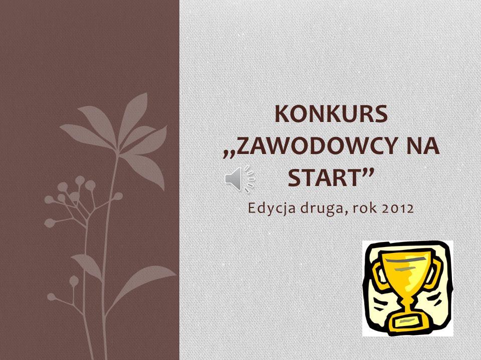 Edycja druga, rok 2012 KONKURS ZAWODOWCY NA START