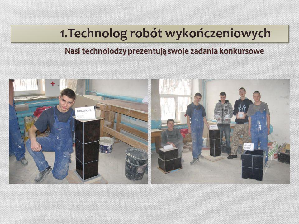 1.Technolog robót wykończeniowych Nasi technolodzy prezentują swoje zadania konkursowe Nasi technolodzy prezentują swoje zadania konkursowe.