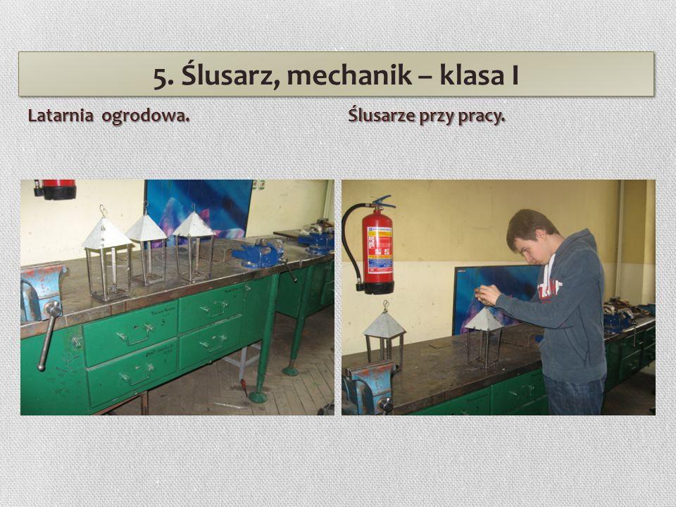 5. Ślusarz, mechanik – klasa I Latarnia ogrodowa. Ślusarze przy pracy.