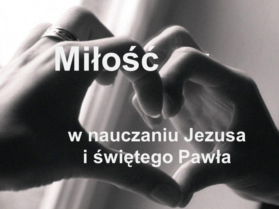 w nauczaniu Jezusa i świętego Pawła Miłość