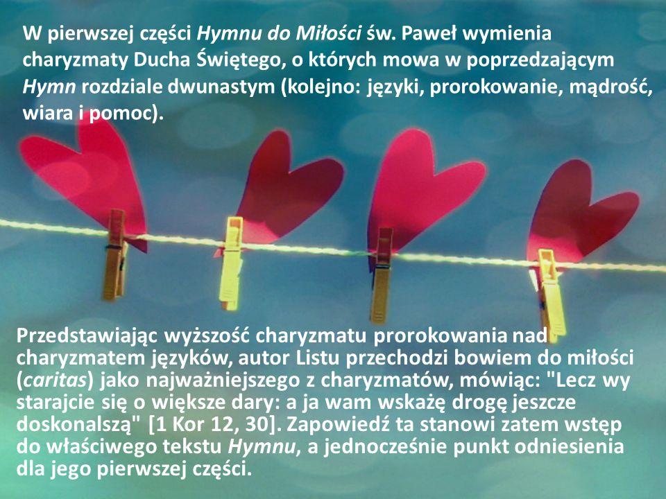 Przedstawiając wyższość charyzmatu prorokowania nad charyzmatem języków, autor Listu przechodzi bowiem do miłości (caritas) jako najważniejszego z cha