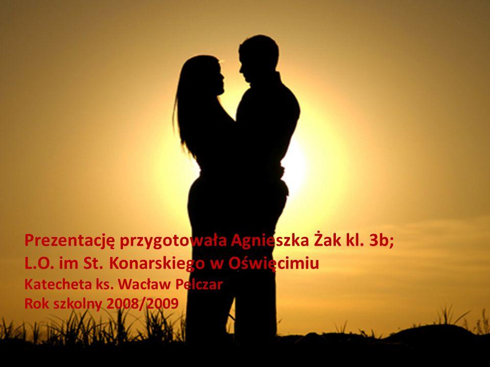 Prezentację przygotowała Agnieszka Żak kl. 3b; L.O. im St. Konarskiego w Oświęcimiu Katecheta ks. Wacław Pelczar Rok szkolny 2008/2009
