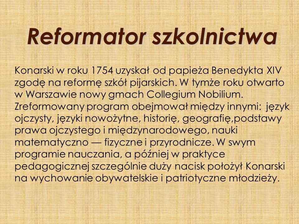 Reformator szkolnictwa Konarski w roku 1754 uzyskał od papieża Benedykta XIV zgodę na reformę szkół pijarskich. W tymże roku otwarto w Warszawie nowy