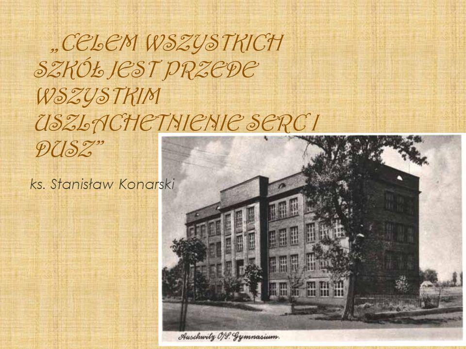 CELEM WSZYSTKICH SZKÓŁ JEST PRZEDE WSZYSTKIM USZLACHETNIENIE SERC I DUSZ ks. Stanisław Konarski